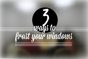 3 ways to frost your windows.