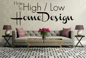 """A styled living room with the text, """"How To High/Low Home Design."""""""