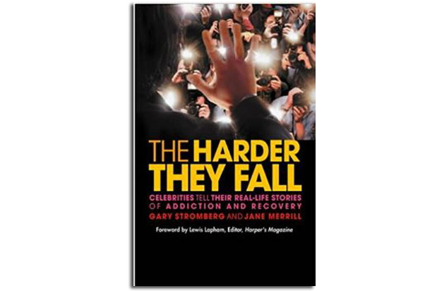 The Harder They Fall: Celebrities Tell Their Real-Life Stories of Addiction and Recovery by Gary Stromberg and Jane Merril